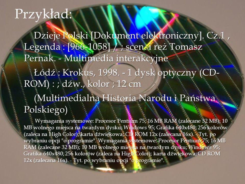 Przykład: Dzieje Polski [Dokument elektroniczny]. Cz.1 , Legenda : [966-1058] / ; scen. i reż Tomasz Pernak. - Multimedia interakcyjne.